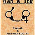W & T - WAN & TED - 17.00€ - 01.10.2010 - Kamash, J-M Dutey