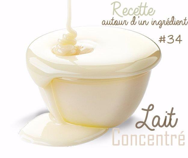recette autour d'un ingredient lait concentre