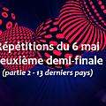 6ème jour de répétition pour les 13 derniers pays de la deuxième demi-finale
