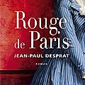 Rouge de Paris, roman historique de Jean-Paul Desprat