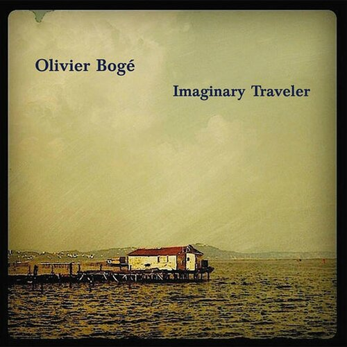 Olivier Bogé - 2012 - Imaginary Traveler (Fresh Sound New Talent)