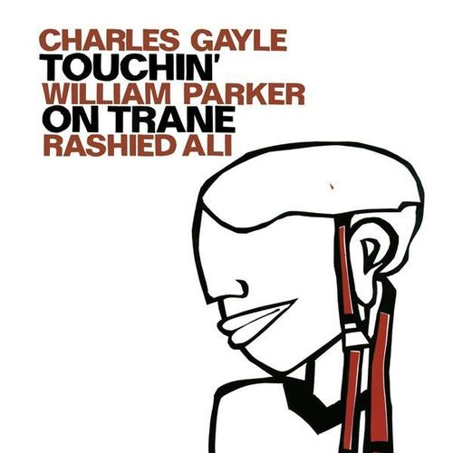 Charles Gayle William Parker Rashied Ali - 1991 - Touchin' on Trane (Jazzwerksatt)