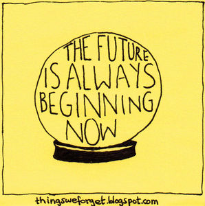 Thefutureisalwaysbeginningnow