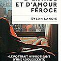 Dylan landis, d'extase et d'amour féroce