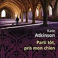 Parti tôt, pris mon chien (started early, took my dog) - kate atkinson
