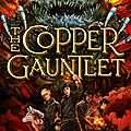 Magisterium t2, the copper gauntlet : cassandra clare & holly black