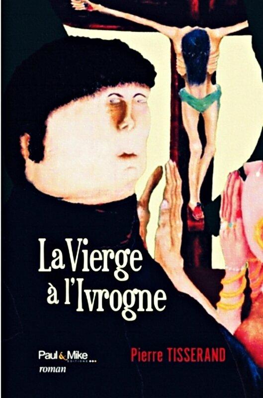 Pierre Tisserand - La Vierge à l'ivrogne