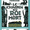 LE CHAGRIN DU ROI MORT DE JEAN CLAUDE MOURLEVAT