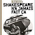 Livre : shakespeare n'a jamais fait ça (shakespeare never did this) de charles bukowski - 1978