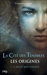 La Cité des Ténèbres les Origines T1 L'Ange Mécanique Cassandra Clare