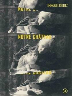 NOTRE CHÂTEAU - Emmanuel RÉGNIEZ