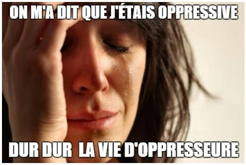 dur dur la vie d'oppresseure