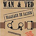 08* WAN & TED - BRAQUAGE DE RAISON numrique-22.12.2012 - Kamash