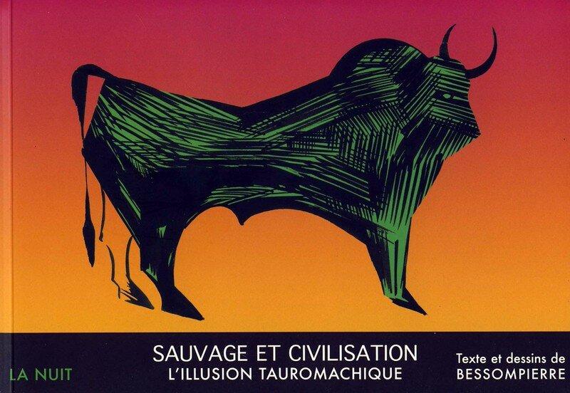 BESSOMPIERRE - Sauvage et civilisation, l'illusion tauromachique