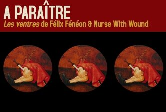 A paraître : Félix Fénéon & Nurse With Wound