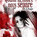 Quand la mort nous sépare épisode 1 de l.s. ange aux editions l'ivre-book collection romance
