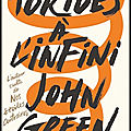 Tortues à l'infini - john green - editions gallimard