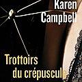 Campbell karen / trottoirs du crépuscule.
