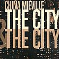 Mieville, china : the city & the city.