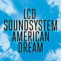 Lcd soundsystem – american dream (2017)
