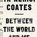 Between the world and me (ta-nehisi coates)