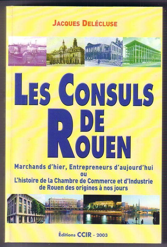 Les consuls de rouen marchands d 39 hier entrepreneurs d - Chambre de commerce et d industrie de l essonne ...