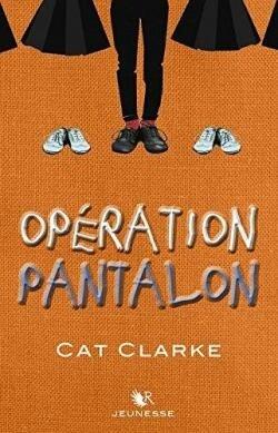Opération Pantalon Cat Clarke R jeunesse sexisme ordinaire transgenre coup de coeur