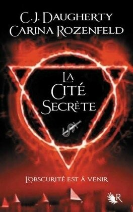 "C. J Daugherty & Carina Rozenfeld - ""Le feu secret, tome 2: la cité secrète""."