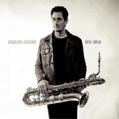 Eric Séva - 2009 - Espaces croisés (Le Chant Du Monde)