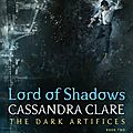 Lord of shadows [the dark artifices #2] de cassandra clare
