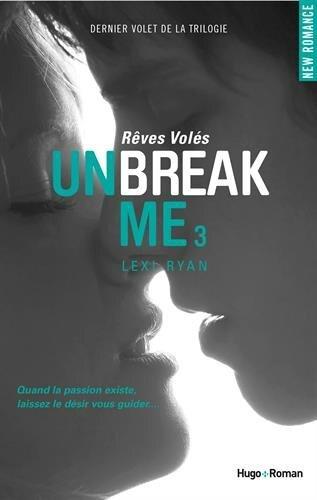 Unbreak me Tome 3 de Lexi Ryan (Rêves volés)
