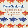 Le froid modifie la trajectoire des poissons - Pierre Szalowski