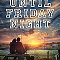 Until friday night (the field party #1) by abbi glines