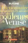 Dictionnaireamoureuxetsavantdescouleursdevenise