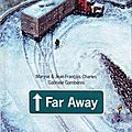 Far away - m. et j.-f. charles, g. gamberini