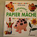 Création en papier mâché, marion elliot, collection petites mains , éditions casterman 1994