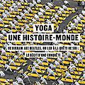Non, le yoga n'est pas une tradition inchangée depuis des millénaires