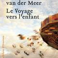 Le voyage vers l'enfant ~ vonne van der meer