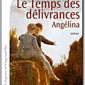Le temps des delivrances angelina - marie-bernadette dupuy.