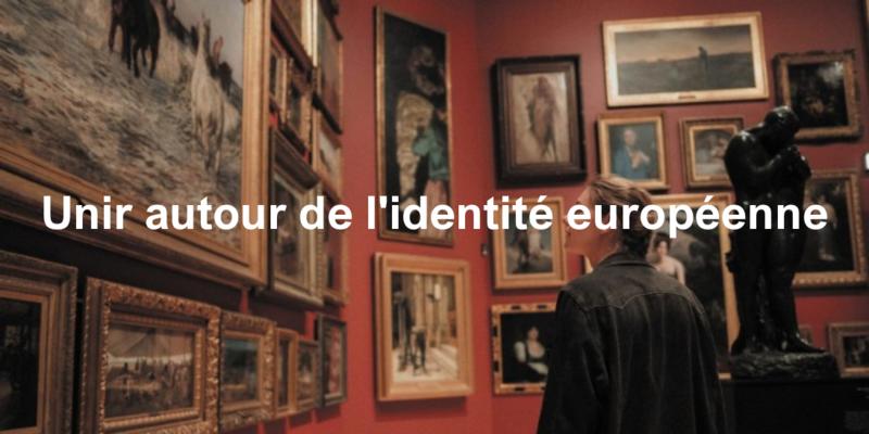 Unir autour de l'identité européenne