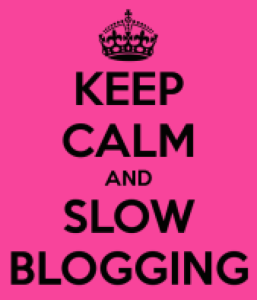 keep-calm-and-slow-blogging
