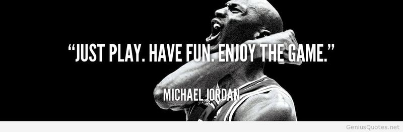 quote-Michael-Jordan-just-play-have-fun-enjoy-the-game-40450