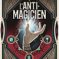 L'anti-magicien, tome 1, de sébastien de castell