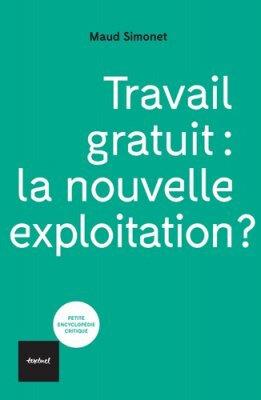 """La peine sans le salaire. Maud Simonet """"Travail gratuit : la nouvelle exploitation ?"""""""