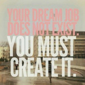 Your-dream-job-does-not-exist-you-must-create-it-300x300