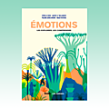 Emotions : les explorer, les comprendre