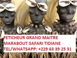 RITUEL MAGIQUE DU GRAND MAITRE MARABOUT SORCIER SAUVEUR GANDAHO SAFARI TIDIANE TEL/WHATSAPP: +229-63-39-25-31