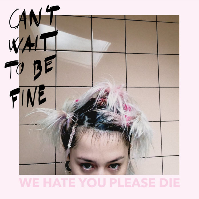 We Hate You Please Die - Can't Wait To Be Fine