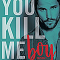You kill me boy tome 1