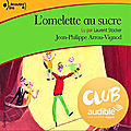 Club audible : l'omelette au sucre, de jean-philippe arrou-vignod & lu par laurent stocker
